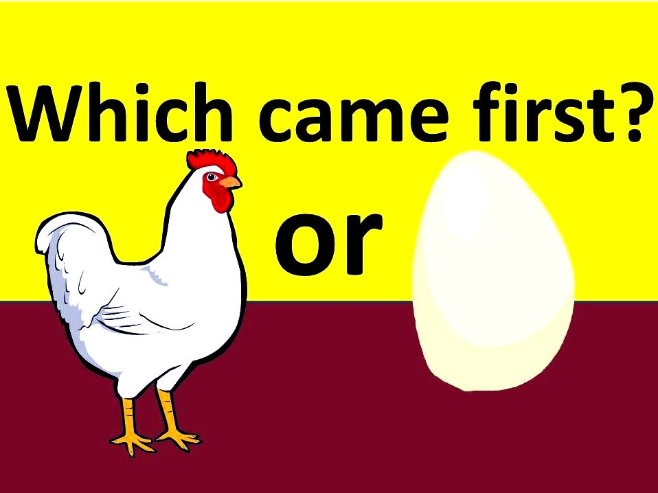 Chicken or egg: which came first? originates from