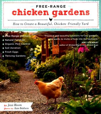 Free-Range Chicken Gardens How to Create a Beautiful, Chicken-Friendly Yard